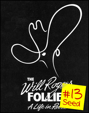 #13 seed - The Will Rogers Follies