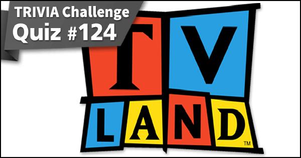 Trivia 124. TV Land