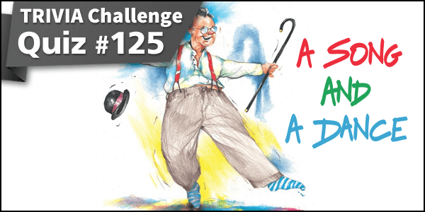 Quiz #125. A Song and a Dance