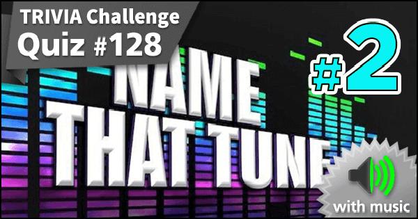 Quiz #128. Name That Tune #2
