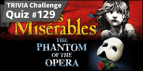 Les Miserable and The Phantom of the Opera
