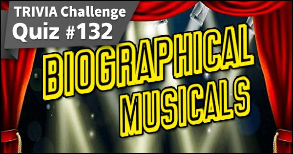 Quiz #132. Biographical Musicals