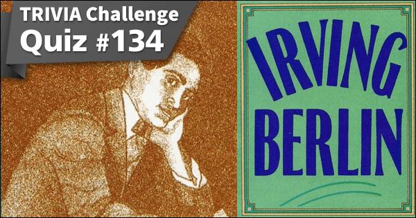 Quiz #134. Irving Berlin
