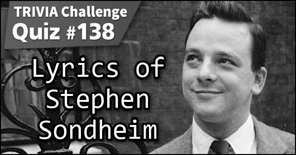 Quiz #138. Lyrics of Stephen Sondheim