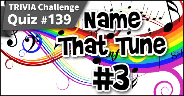 Quiz #139. Name That Tune #3