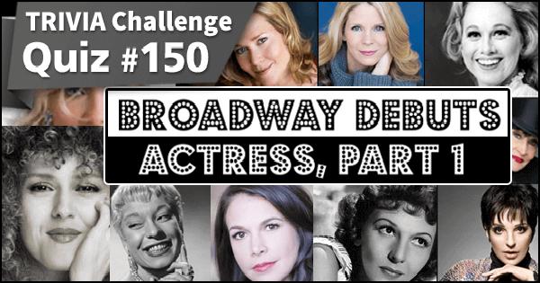 Quiz #150. Broadway Debuts - Actress, Part 1