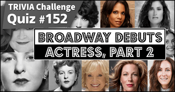 Quiz #152.Broadway Debuts - Actress, Part 2