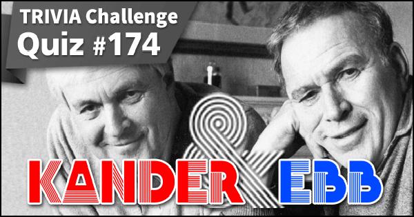 #Quiz 174. Kander & Ebb