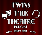 Twin Talk Theatre Podcast with Cindy and Stacey